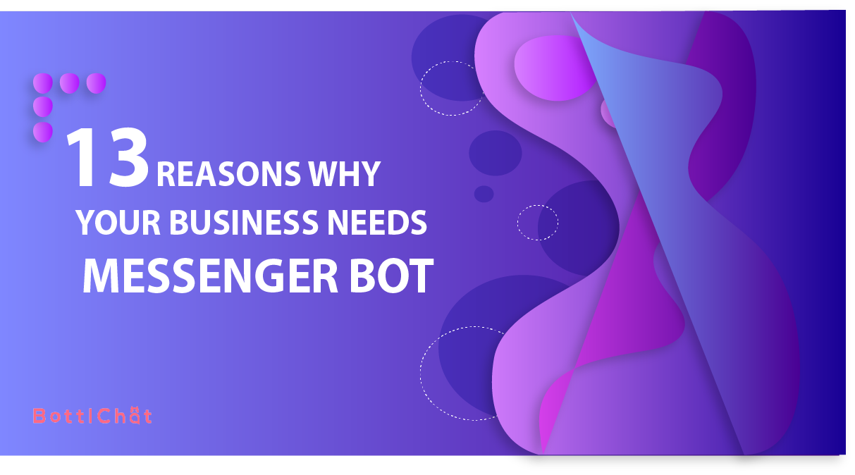 13 Reasons Business Need a Messenger Bot